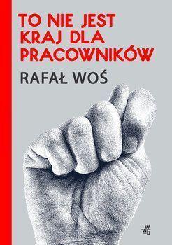 """d038e5655eb94c Rafał Woś – """"To nie jest kraj dla pracowników"""" - recenzja i ocena ..."""