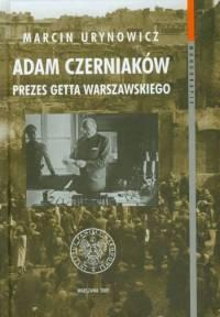 """Okładka książki Marcina Urynowicza """"Adam Czerniaków 1880-1942. Prezes getta warszawskiego"""""""