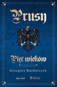 Grzegorz Kucharczyk - Prusy. Pięć wieków