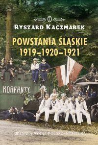 Ryszard Kaczmarek Powstania śląskie 1919-1920-1921 - okładka