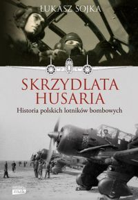 Łukasz Sojka – Skrzydlata husaria. Historia polskich lotników bombowych