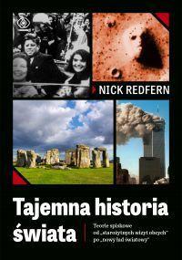 """Nick Redfern – """"Tajemna historia świata. Teorie spiskowe od starożytnych wizyt obcych po nowy ład światowy""""  – okładka"""