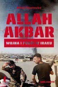 """Witold Repetowicz – """"Allah Akbar. Wojna i pokój w Iraku"""" – recenzja i ocena - okładka"""