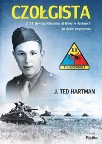 """J. Ted Hartman – """"Czołgista. Z 11 Dywizją Pancerną od bitwy w Ardenach po dzień zwycięstwa"""" – recenzja i ocena - okładka"""