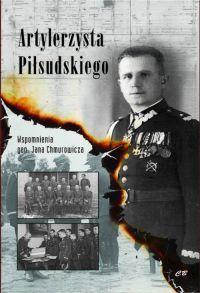 """Krzysztof Drozdowski – """"Artylerzysta Piłsudskiego. Wspomnienia generała Jana Chmurowicza"""" – recenzja i ocena - okładka"""