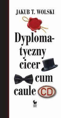 """Jakub T. Wolski – """"Dyplomatyczny cicer cum caule"""" – recenzja i ocena - okładka"""