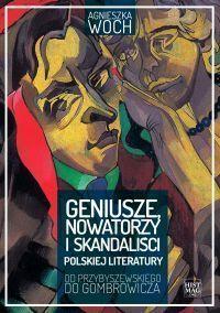 Agnieszka Woch - Geniusze, nowatorzy i skandaliści polskiej literatury. Od Przybyszewskiego do Gombrowicza okładka