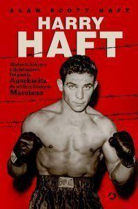 """Alan Scott Haft - """"Harry Haft.Historia boksera z Bełchatowa. Od piekła Auschwitz do walki z Rockym Marciano"""" - okładka"""