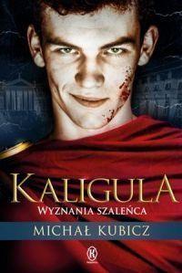"""Michał Kubicz - """"Kaligula. Wyznania szaleńca"""" - okładka"""