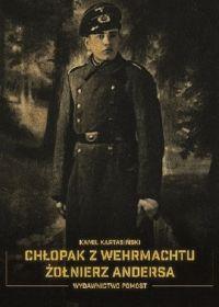 """Kamil Kartasiński – """"Chłopak z Wehrmachtu. Żołnierz Andersa"""" – recenzja i ocena - okładka"""