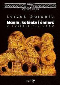 """Leszek Gardeła – """"Magia, kobiety i śmierć w świecie wikingów"""" – recenzja i ocena - okładka"""