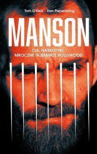 """Tom O'Neill, Dan Piepenbring – """"Manson. CIA, narkotyki, mroczne tajemnice Hollywood"""" – recenzja i ocena - okładka"""