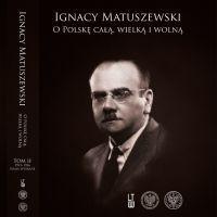 """Ignacy Matuszewski - """"O Polskę całą, wielką i wolną"""" - okładka"""