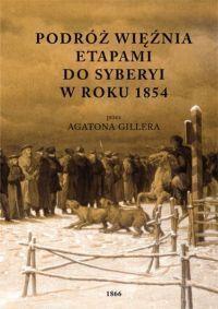 """Giller Agaton - """"Podróż więźnia etapami do Syberyi w roku 1854"""" - okładka"""
