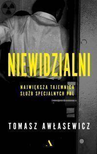 Tomasz Awłasewicz - Niewidzialni. Największa tajemnica służb specjalnych PRL