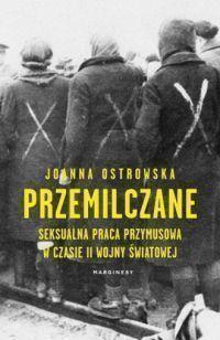 """Joanna Ostrowska – """"Przemilczane. Seksualna praca przymusowa w czasie II wojny światowej"""" – recenzja i ocena - okładka"""