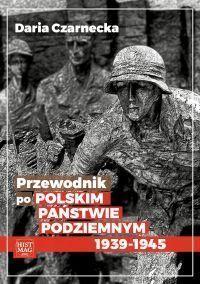 Przewodnik po Polskim Państwie Podziemnym - Daria Czarnecka - okładka