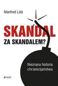"""Manfred Lütz - """"Skandal za skandalem? Nieznana historia chrześcijaństwa"""" - okładka"""