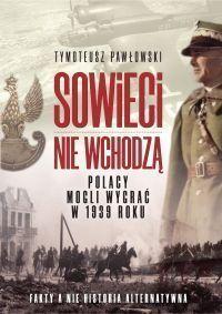 Tymoteusz Pawłowski - Sowieci nie wchodzą. Polska mogła wygrać w roku 1939. Nagie fakty a nie historia alternatywna