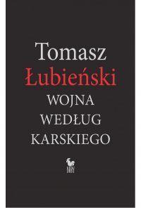 Wojna według Karskiego Tomasz Łubieński okładki książki