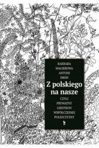 """Kroh Antoni, Magierowa Barbara """"Z polskiego na nasze, czyli prywatny leksykon współczesnej polszczyzny"""" - okładka"""