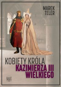 Kobiety króla Kazimierza III Wielkiego - okładka Marek Teler