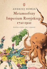 """Andrzej Nowak – """"Metamorfozy Imperium Rosyjskiego 1721-1921""""  – okładka"""