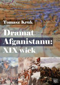 "Tomasz Kruk ""Dramat Afganistanu: XIX wiek"" okładka"