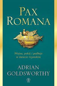 Pax Romana. Wojna, pokój i podboje w świecie rzymskim