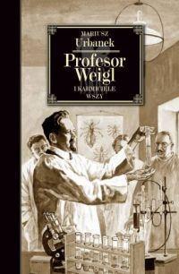 Mariusz Urbanek - Profesor Weigl i karmiciele wszy - okładka