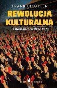 "Frank Dikötter – ""Rewolucja kulturalna. Historia narodu 1962-1976"" – okładka"