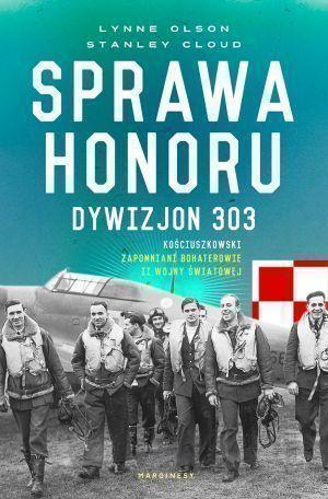 Lynne Olson, Stanley W. Cloud – Sprawa honoru. Dywizjon 303 Kościuszkowski: zapomniani bohaterowie II wojny światowej – okładka