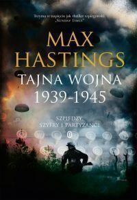 Tajna wojna 1939-1945 Szpiedzy, szyfry i partyzanci Hastings