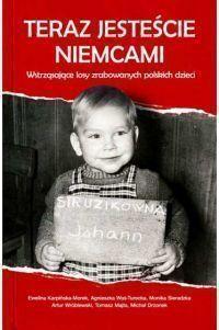 """""""Teraz jesteście Niemcami. Wstrząsające losy zrabowanych polskich dzieci"""" - okładka"""