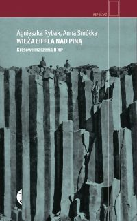 """Agnieszka Rybak, Anna Smółka – """"Wieża Eiffla nad Piną. Kresowe marzenia II RP""""  – okładka"""